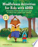 Mindfulness Activities for Kids with ADHD: Engaging Stories and Exercises to Help You Learn and Thrive