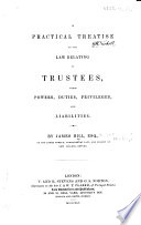 A Practical Treatise On The Law Relating To Trustees Their Powers Duties Privileges And Liabilities