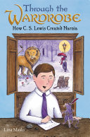 Pdf Through the Wardrobe: How C. S. Lewis Created Narnia Telecharger