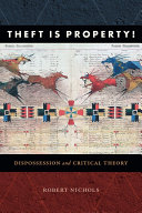 Theft Is Property! Dispossession and Critical Theory / Robert Nichols