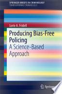 Producing Bias Free Policing
