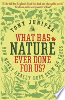 """What Has Nature Ever Done For Us?: How Money Really Does Grow On Trees"" by Tony Juniper"