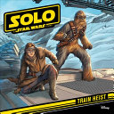 Solo  A Star Wars Story Train Heist Book
