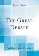 The Great Debate  Classic Reprint