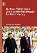 The Indo Pacific  Trump  China  and the New Struggle for Global Mastery