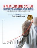 A New Economic System  Guide to Debt Elimination and Wealth Creation