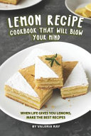 Lemon Recipe Cookbook That Will Blow Your Mind