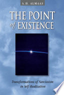 """""""The Point of Existence: Transformations of Narcissism in Self-Realization"""" by A. H. Almaas"""