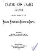 Prayer and Praise Book for the Services of the Sunday school and Children s Church