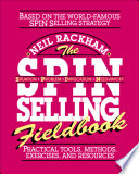 The SPIN Selling Fieldbook  Practical Tools  Methods  Exercises and Resources