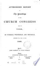 Authorized Report of the Proceedings of the Church Congress Held at ... on ...
