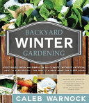 Backyard Winter Gardening  Vegetables Fresh and Simple  In Any Climate without Artificial Heat or Electricity the Way It s Been Done for 2 000 Years Book PDF