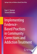 Implementing Evidence Based Practices in Community Corrections and Addiction Treatment