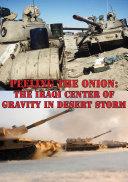 Peeling The Onion: The Iraqi Center Of Gravity In Desert Storm Pdf