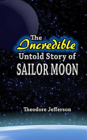 The Incredible Untold Story of Sailor Moon
