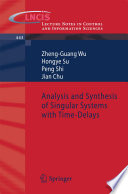 Analysis and Synthesis of Singular Systems with Time Delays Book
