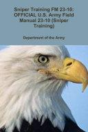 Sniper Training FM 23 10  OFFICIAL U S  Army Field Manual 23 10  Sniper Training