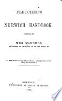 Fletcher s Norwich Hand Book  compiled by Mrs  Madders Book