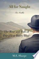 All for Naught The Rise and Fall of President Barry Blue