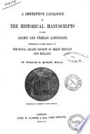A Descriptive Catalogue of the Historical Manuscripts in the Arabic and Persian Languages Preserved in the Library of The Royal Asiatic Society of Great Britain and Ireland by William H  Morley Book