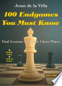 """100 Endgames You Must Know: Vital Lessons for Every Chess Player Improved and Expanded"" by de la Jesus Villa"