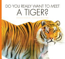 Do You Really Want to Meet a Tiger