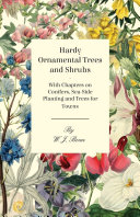 Hardy Ornamental Trees and Shrubs   With Chapters on Conifers  Sea side Planting and Trees for Towns