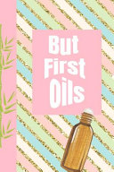 But First Oils  Ultimate Essential Oil Recipe Notebook  This Is a 6x9 91 Pages of Prompted Fill in Aromatherapy Information  Makes a G