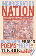 Incarceration Nation  : Investigative Prison Poems of Hope and Terror