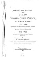 The Church and Cemetery Records of Hanover  Mass  History and records of the First Congregational Church  Hanover  Mass   1727 1865  and inscriptions from the headstones and tombs in the cemetery at Centre Hanover  Mass   1727 1894