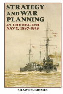 Strategy and War Planning in the British Navy  1887 1918