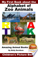 My First Book About The Alphabet Of Zoo Animals Amazing Animal Books Children S Picture Books