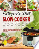 Ketogenic Diet Slow Cooker Cookbook