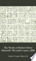 The Works of Hubert Howe Bancroft ...