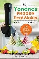My Yonanas Frozen Treat Maker Recipe Book Book