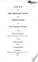 essay on the military policy and institutions of the british  essay on the military policy and institutions of the british empire · charles william pasley sir full view 1811