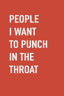 People I Want to Punch in the Throat Blank Lined Journal  Notebook  Planner  Log 6x9 Book