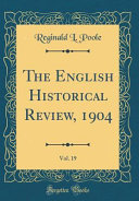 The English Historical Review 1904 Vol 19 Classic Reprint