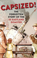 link to Capsized! : the forgotten story of the SS Eastland disaster in the TCC library catalog