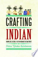 "Crafting ""the Indian""  : Knowledge, Desire and Play in Indianist Reenactment"