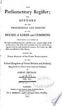The Parliamentary Register  Or  History of the Proceedings and Debates of the  House of Lords and House of Commons