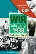 Aufgewachsen in der DDR- Wir vom Jahrgang 1938- Kindheit und Jugend