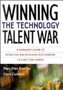 Winning the Technology Talent War  A Manager s Guide to Recruiting and Retaining Tech Workers in a Dot Com World