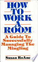 How to Work a Room a Guide to Successfully Managing the Mingling Book