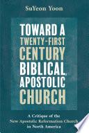 Toward a Twenty First Century Biblical  Apostolic Church