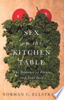 """""""Sex on the Kitchen Table: The Romance of Plants and Your Food"""" by Norman C. Ellstrand"""