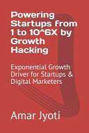 Powering Startups from 1 to 10^6X by Growth Hacking