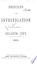 Results of the Investigation Into the Affairs of Atlantic City  1884