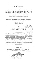 A history of the kings of ancient Britain  from Brutus to Cadwaladr  abridged from  Brut Tysilio as publ  in  the Collectanea Cambrica  with notes  by M  Pope