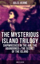 The Mysterious Island Trilogy  Shipwrecked in the Air  The Abandoned   The Secret of the Island  Complete Edition